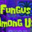 FungusAmongUs